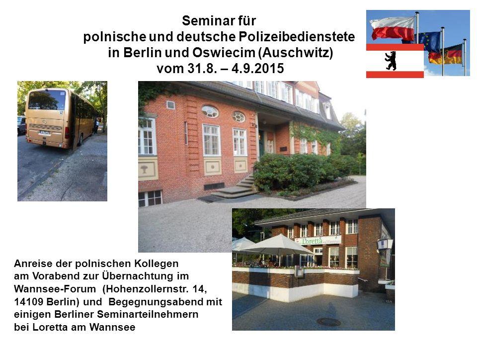 Seminar für polnische und deutsche Polizeibedienstete in Berlin und Oswiecim (Auschwitz) vom 31.8. – 4.9.2015 Anreise der polnischen Kollegen am Vorab