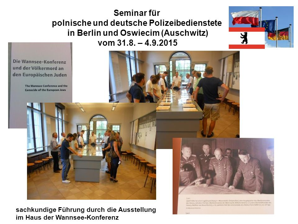 Seminar für polnische und deutsche Polizeibedienstete in Berlin und Oswiecim (Auschwitz) vom 31.8. – 4.9.2015 sachkundige Führung durch die Ausstellun