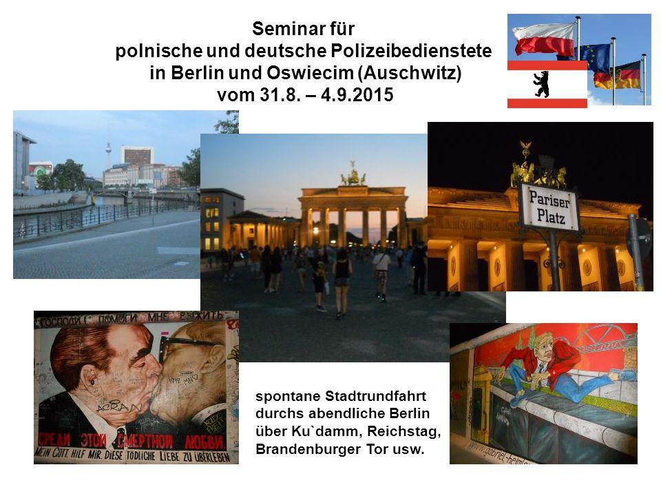Seminar für polnische und deutsche Polizeibedienstete in Berlin und Oswiecim (Auschwitz) vom 31.8. – 4.9.2015 spontane Stadtrundfahrt durchs abendlich