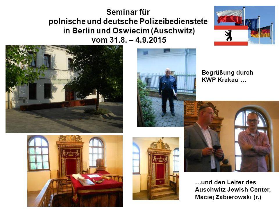 Seminar für polnische und deutsche Polizeibedienstete in Berlin und Oswiecim (Auschwitz) vom 31.8. – 4.9.2015 Begrüßung durch KWP Krakau … …und den Le