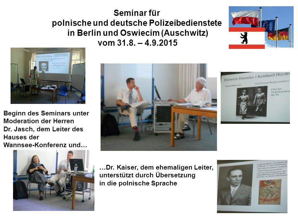 Seminar für polnische und deutsche Polizeibedienstete in Berlin und Oswiecim (Auschwitz) vom 31.8. – 4.9.2015 Beginn des Seminars unter Moderation der