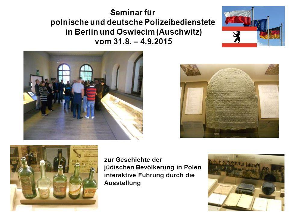 Seminar für polnische und deutsche Polizeibedienstete in Berlin und Oswiecim (Auschwitz) vom 31.8. – 4.9.2015 zur Geschichte der jüdischen Bevölkerung