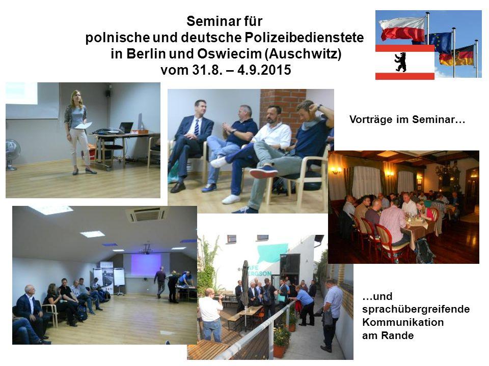 Seminar für polnische und deutsche Polizeibedienstete in Berlin und Oswiecim (Auschwitz) vom 31.8. – 4.9.2015 Vorträge im Seminar… …und sprachübergrei