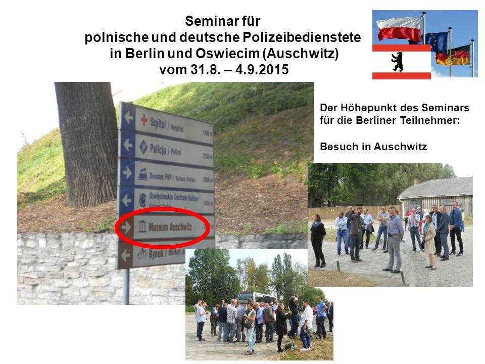 Seminar für polnische und deutsche Polizeibedienstete in Berlin und Oswiecim (Auschwitz) vom 31.8. – 4.9.2015 Der Höhepunkt des Seminars für die Berli
