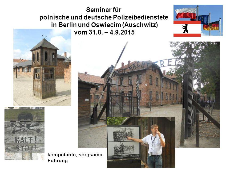 Seminar für polnische und deutsche Polizeibedienstete in Berlin und Oswiecim (Auschwitz) vom 31.8. – 4.9.2015 kompetente, sorgsame Führung