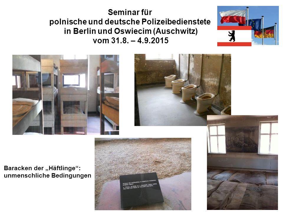 """Seminar für polnische und deutsche Polizeibedienstete in Berlin und Oswiecim (Auschwitz) vom 31.8. – 4.9.2015 Baracken der """"Häftlinge"""": unmenschliche"""