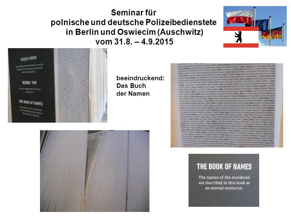 Seminar für polnische und deutsche Polizeibedienstete in Berlin und Oswiecim (Auschwitz) vom 31.8. – 4.9.2015 beeindruckend: Das Buch der Namen