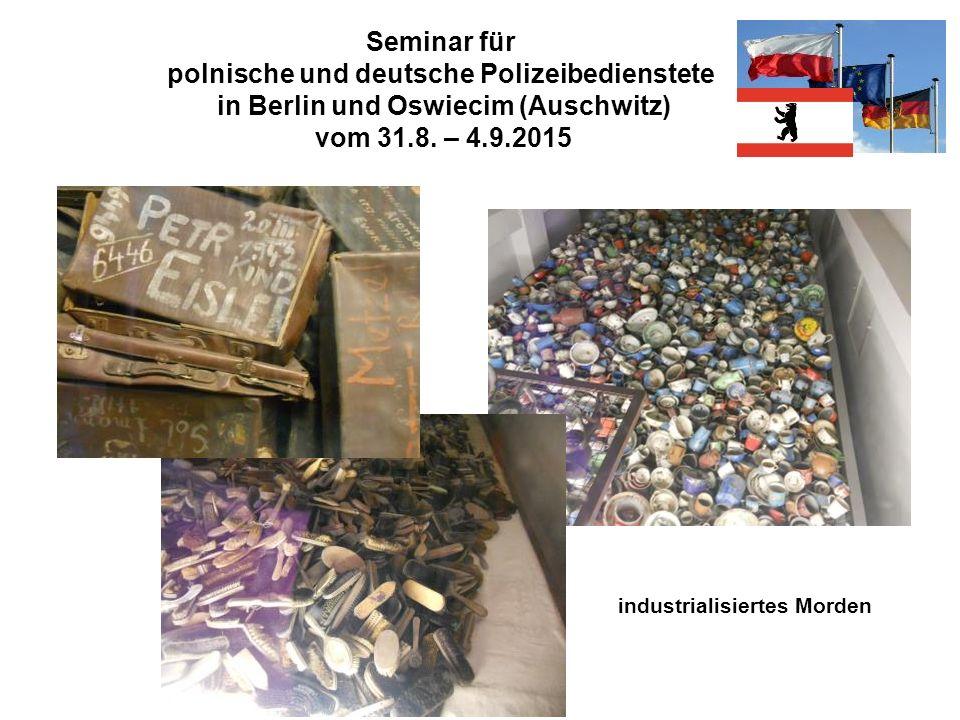 Seminar für polnische und deutsche Polizeibedienstete in Berlin und Oswiecim (Auschwitz) vom 31.8. – 4.9.2015 industrialisiertes Morden