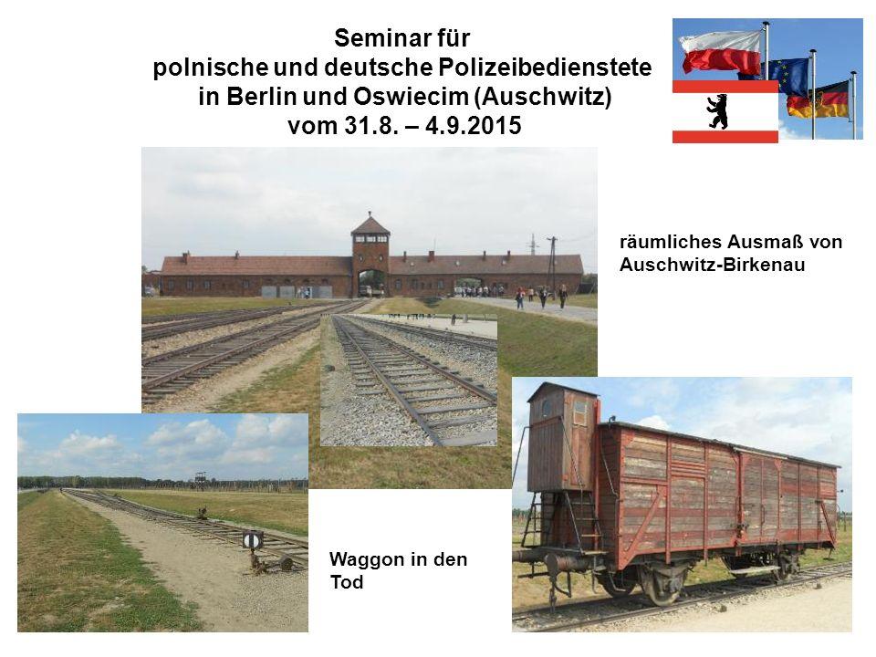 Seminar für polnische und deutsche Polizeibedienstete in Berlin und Oswiecim (Auschwitz) vom 31.8. – 4.9.2015 räumliches Ausmaß von Auschwitz-Birkenau