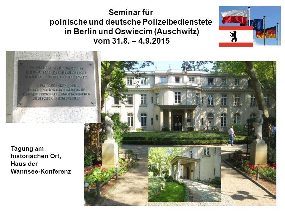 Seminar für polnische und deutsche Polizeibedienstete in Berlin und Oswiecim (Auschwitz) vom 31.8. – 4.9.2015 Tagung am historischen Ort, Haus der Wan