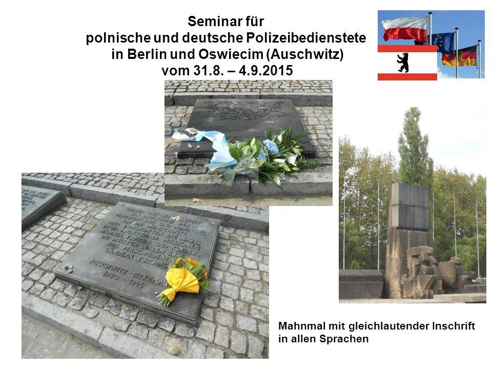 Seminar für polnische und deutsche Polizeibedienstete in Berlin und Oswiecim (Auschwitz) vom 31.8. – 4.9.2015 Mahnmal mit gleichlautender Inschrift in