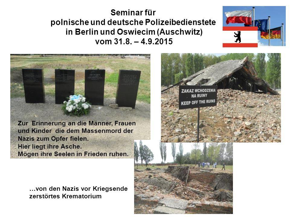Seminar für polnische und deutsche Polizeibedienstete in Berlin und Oswiecim (Auschwitz) vom 31.8. – 4.9.2015 Zur Erinnerung an die Männer, Frauen und