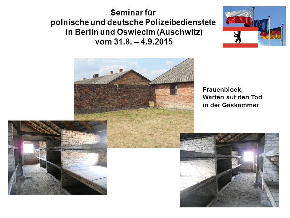 Seminar für polnische und deutsche Polizeibedienstete in Berlin und Oswiecim (Auschwitz) vom 31.8. – 4.9.2015 Frauenblock, Warten auf den Tod in der G