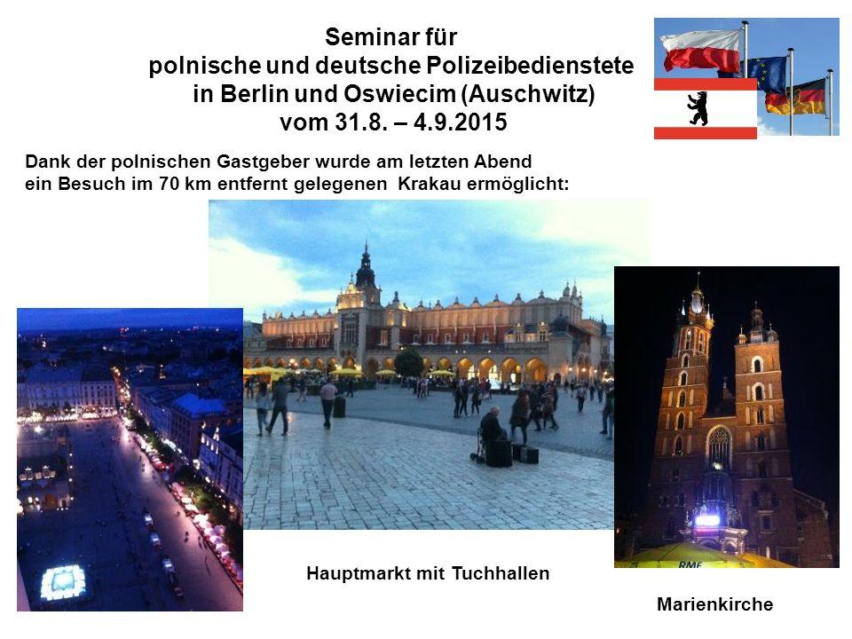 Seminar für polnische und deutsche Polizeibedienstete in Berlin und Oswiecim (Auschwitz) vom 31.8. – 4.9.2015 Dank der polnischen Gastgeber wurde am l