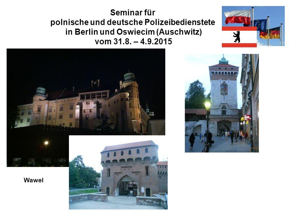 Seminar für polnische und deutsche Polizeibedienstete in Berlin und Oswiecim (Auschwitz) vom 31.8. – 4.9.2015 Wawel
