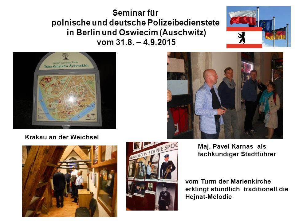 Seminar für polnische und deutsche Polizeibedienstete in Berlin und Oswiecim (Auschwitz) vom 31.8. – 4.9.2015 Krakau an der Weichsel Maj. Pavel Karnas