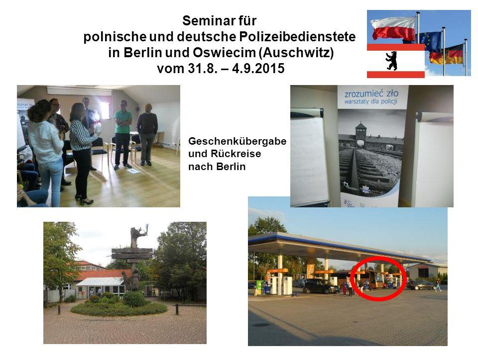 Seminar für polnische und deutsche Polizeibedienstete in Berlin und Oswiecim (Auschwitz) vom 31.8. – 4.9.2015 Geschenkübergabe und Rückreise nach Berl