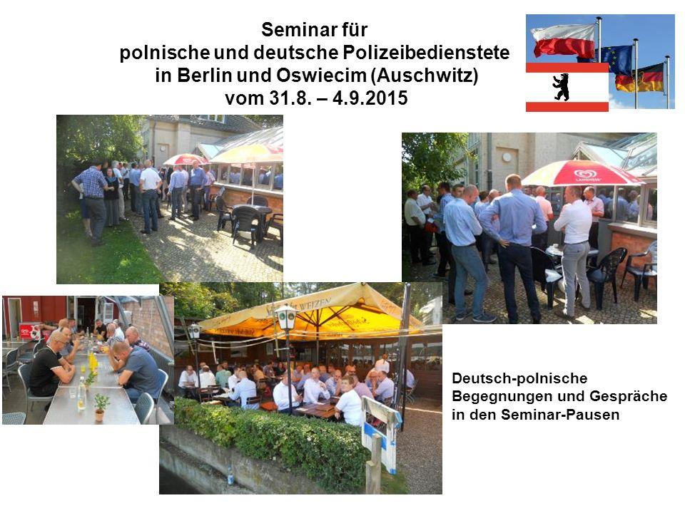 Seminar für polnische und deutsche Polizeibedienstete in Berlin und Oswiecim (Auschwitz) vom 31.8. – 4.9.2015 Deutsch-polnische Begegnungen und Gesprä