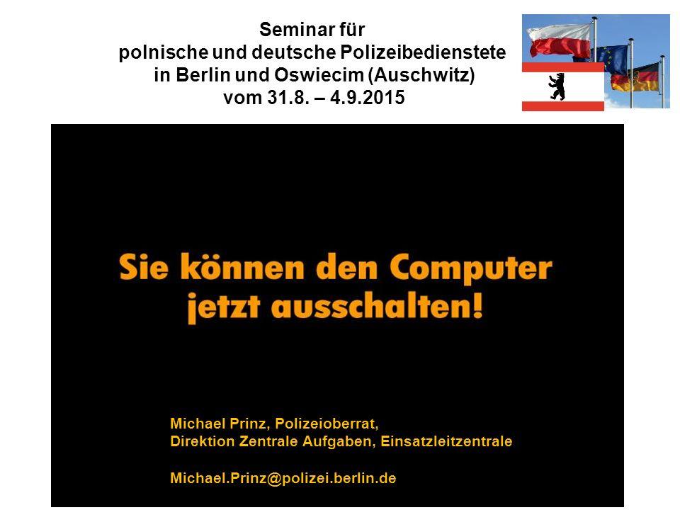 Seminar für polnische und deutsche Polizeibedienstete in Berlin und Oswiecim (Auschwitz) vom 31.8. – 4.9.2015 Michael Prinz, Polizeioberrat, Direktion