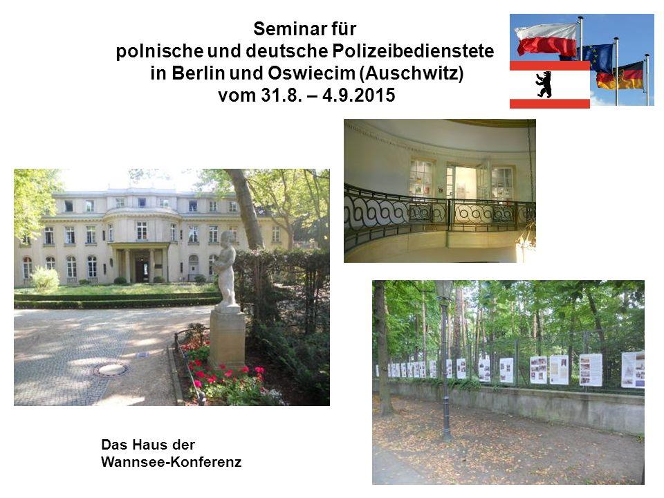 Seminar für polnische und deutsche Polizeibedienstete in Berlin und Oswiecim (Auschwitz) vom 31.8. – 4.9.2015 Das Haus der Wannsee-Konferenz