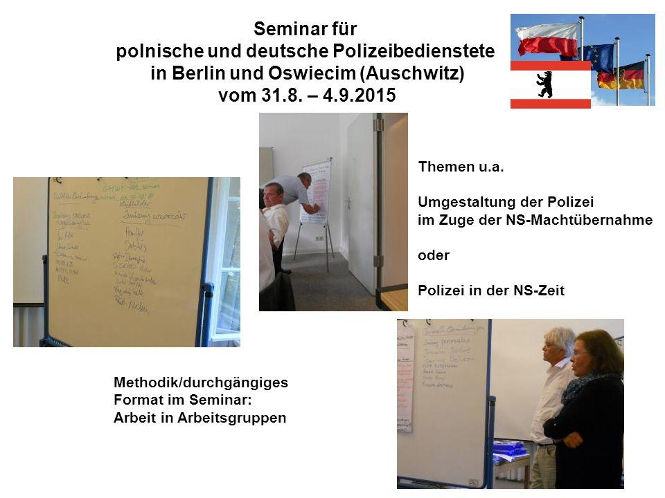 Seminar für polnische und deutsche Polizeibedienstete in Berlin und Oswiecim (Auschwitz) vom 31.8. – 4.9.2015 Methodik/durchgängiges Format im Seminar