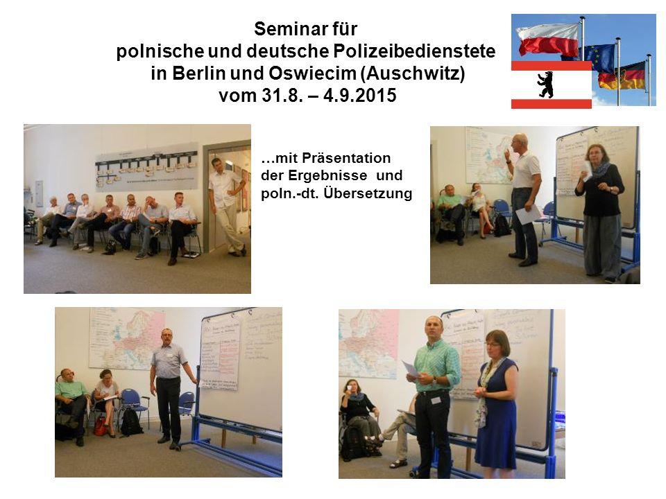 Seminar für polnische und deutsche Polizeibedienstete in Berlin und Oswiecim (Auschwitz) vom 31.8. – 4.9.2015 …mit Präsentation der Ergebnisse und pol