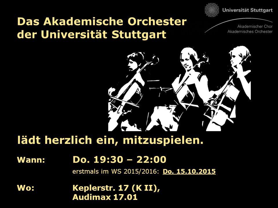 Das Akademische Orchester der Universität Stuttgart lädt herzlich ein, mitzuspielen. Wann: Do. 19:30 – 22:00 erstmals im WS 2015/2016: Do. 15.10.2015
