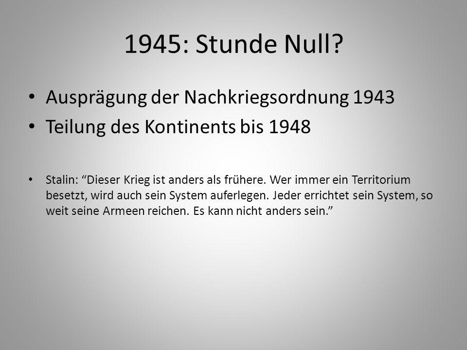 """1945: Stunde Null? Ausprägung der Nachkriegsordnung 1943 Teilung des Kontinents bis 1948 Stalin: """"Dieser Krieg ist anders als frühere. Wer immer ein T"""