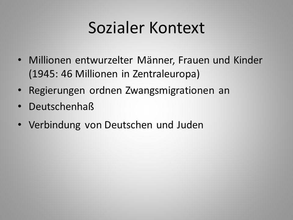 Sozialer Kontext Millionen entwurzelter Männer, Frauen und Kinder (1945: 46 Millionen in Zentraleuropa) Regierungen ordnen Zwangsmigrationen an Deutsc