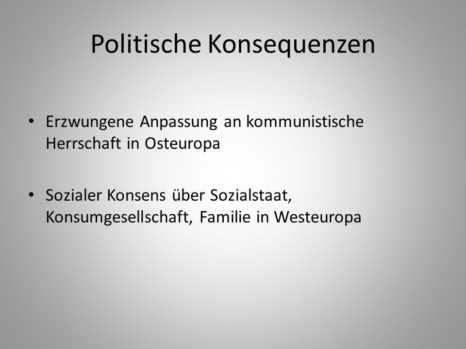 Politische Konsequenzen Erzwungene Anpassung an kommunistische Herrschaft in Osteuropa Sozialer Konsens über Sozialstaat, Konsumgesellschaft, Familie