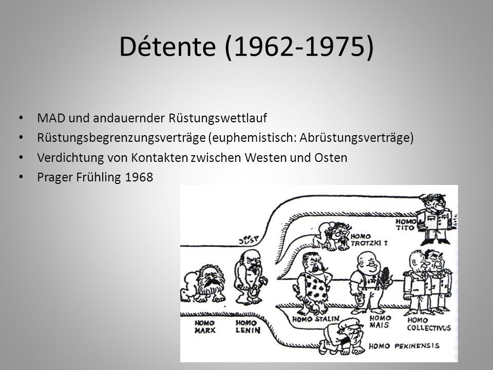 Détente (1962-1975) MAD und andauernder Rüstungswettlauf Rüstungsbegrenzungsverträge (euphemistisch: Abrüstungsverträge) Verdichtung von Kontakten zwi