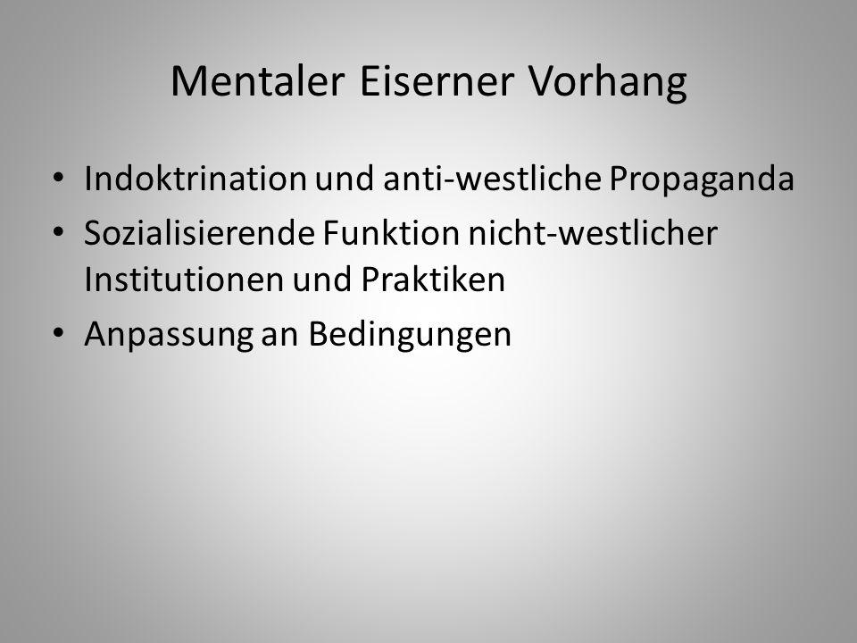 Mentaler Eiserner Vorhang Indoktrination und anti-westliche Propaganda Sozialisierende Funktion nicht-westlicher Institutionen und Praktiken Anpassung