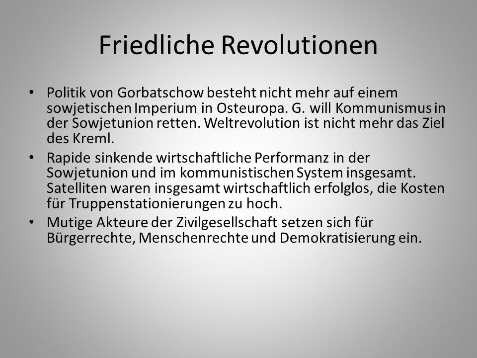 Friedliche Revolutionen Politik von Gorbatschow besteht nicht mehr auf einem sowjetischen Imperium in Osteuropa. G. will Kommunismus in der Sowjetunio