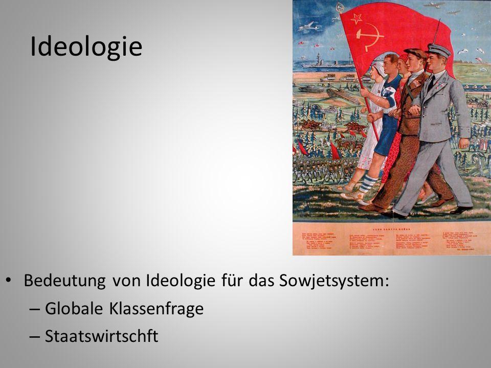 Ideologie Bedeutung von Ideologie für das Sowjetsystem: – Globale Klassenfrage – Staatswirtschft