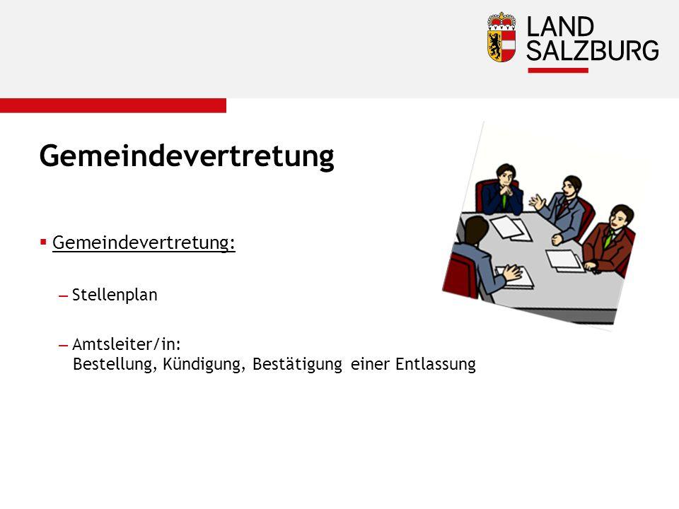Gemeindevertretung  Gemeindevertretung: –Stellenplan –Amtsleiter/in: Bestellung, Kündigung, Bestätigung einer Entlassung