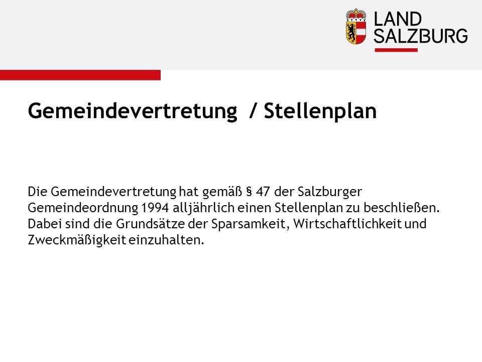 Gemeindevertretung / Stellenplan Die Gemeindevertretung hat gemäß § 47 der Salzburger Gemeindeordnung 1994 alljährlich einen Stellenplan zu beschließen.