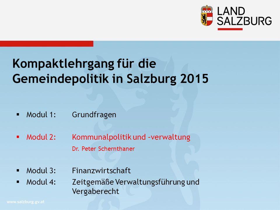 Kompaktlehrgang für die Gemeindepolitik in Salzburg 2015  Modul 1: Grundfragen  Modul 2: Kommunalpolitik und –verwaltung Dr. Peter Schernthaner  Mo