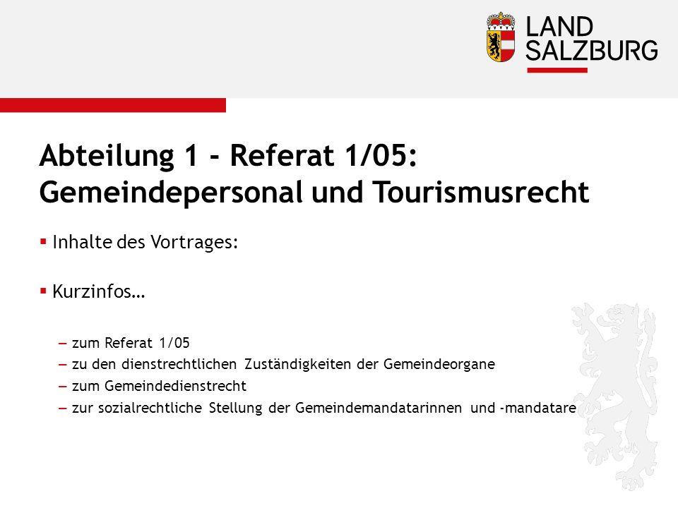 Abteilung 1 - Referat 1/05: Gemeindepersonal und Tourismusrecht  Inhalte des Vortrages:  Kurzinfos… –zum Referat 1/05 –zu den dienstrechtlichen Zust