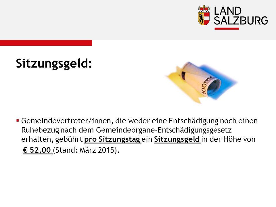Sitzungsgeld:  Gemeindevertreter/innen, die weder eine Entschädigung noch einen Ruhebezug nach dem Gemeindeorgane-Entschädigungsgesetz erhalten, gebührt pro Sitzungstag ein Sitzungsgeld in der Höhe von € 52,00 (Stand: März 2015).