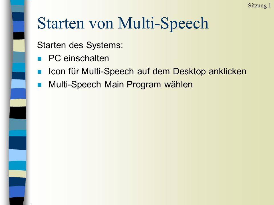 Starten von Multi-Speech Starten des Systems: n PC einschalten n Icon für Multi-Speech auf dem Desktop anklicken n Multi-Speech Main Program wählen Sitzung 1