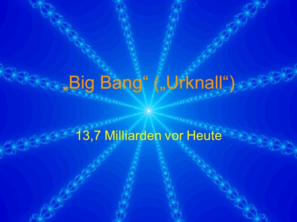 """""""Big Bang (""""Urknall ) 13,7 Milliarden vor Heute"""