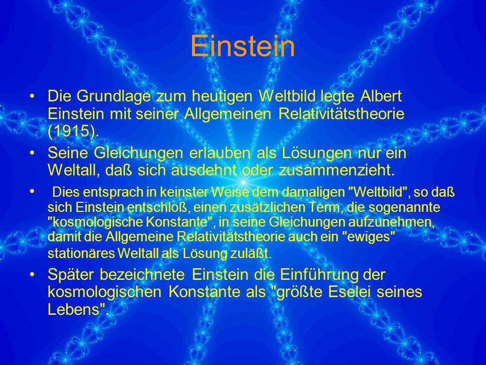 Einstein Die Grundlage zum heutigen Weltbild legte Albert Einstein mit seiner Allgemeinen Relativitätstheorie (1915).