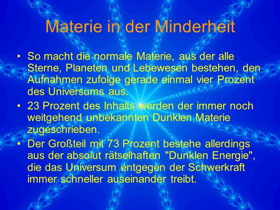 Materie in der Minderheit So macht die normale Materie, aus der alle Sterne, Planeten und Lebewesen bestehen, den Aufnahmen zufolge gerade einmal vier Prozent des Universums aus.