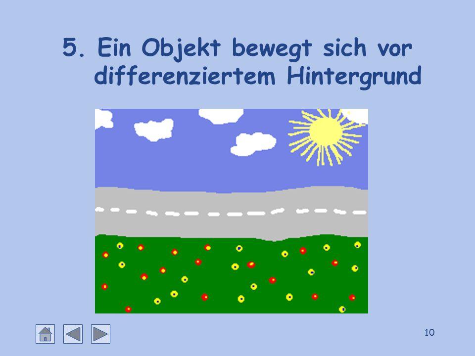 10 5. Ein Objekt bewegt sich vor differenziertem Hintergrund