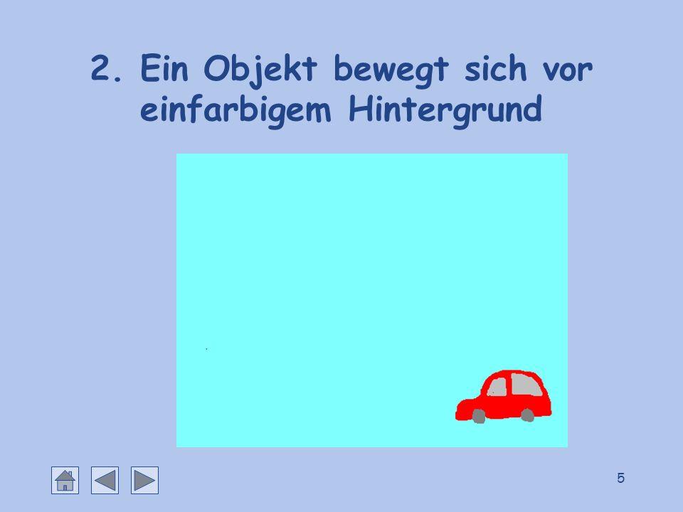 5 2. Ein Objekt bewegt sich vor einfarbigem Hintergrund