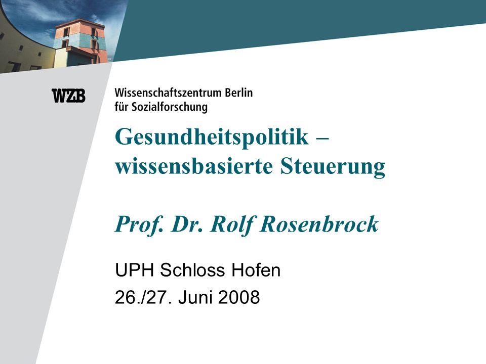 Gesundheitspolitik – wissensbasierte Steuerung Prof. Dr. Rolf Rosenbrock UPH Schloss Hofen 26./27. Juni 2008