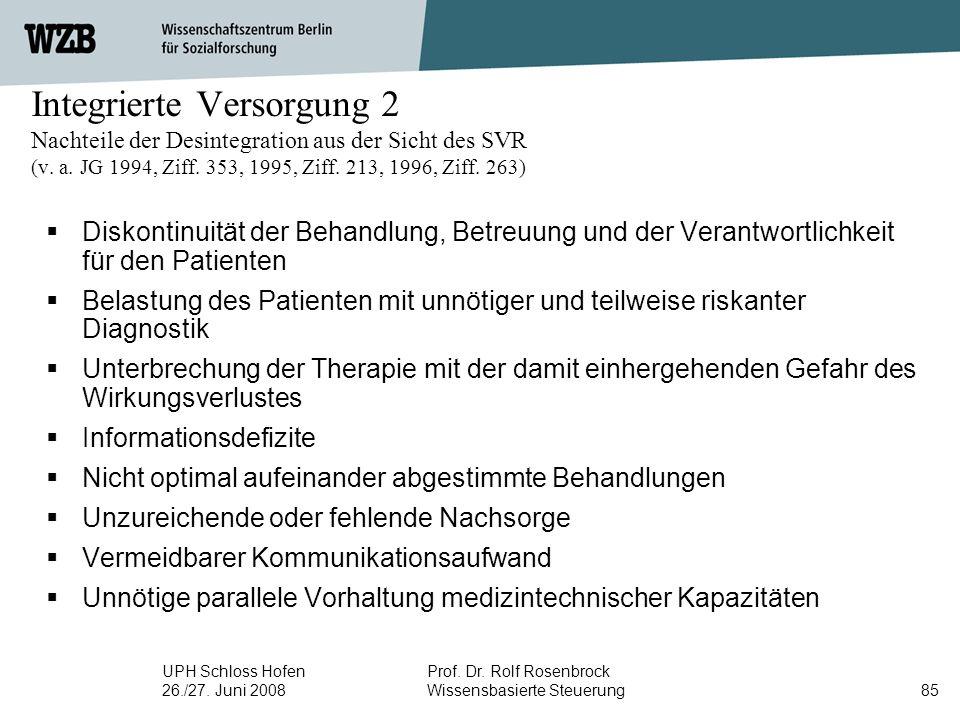 UPH Schloss Hofen 26./27. Juni 2008 Prof. Dr. Rolf Rosenbrock Wissensbasierte Steuerung85 Integrierte Versorgung 2 Nachteile der Desintegration aus de