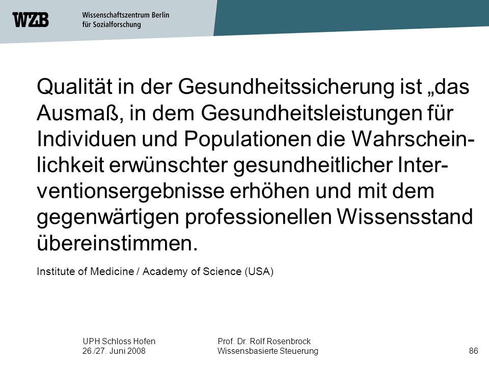 """UPH Schloss Hofen 26./27. Juni 2008 Prof. Dr. Rolf Rosenbrock Wissensbasierte Steuerung86 Qualität in der Gesundheitssicherung ist """"das Ausmaß, in dem"""