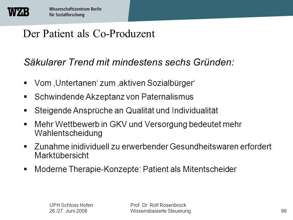 UPH Schloss Hofen 26./27. Juni 2008 Prof. Dr. Rolf Rosenbrock Wissensbasierte Steuerung99 Der Patient als Co-Produzent Säkularer Trend mit mindestens