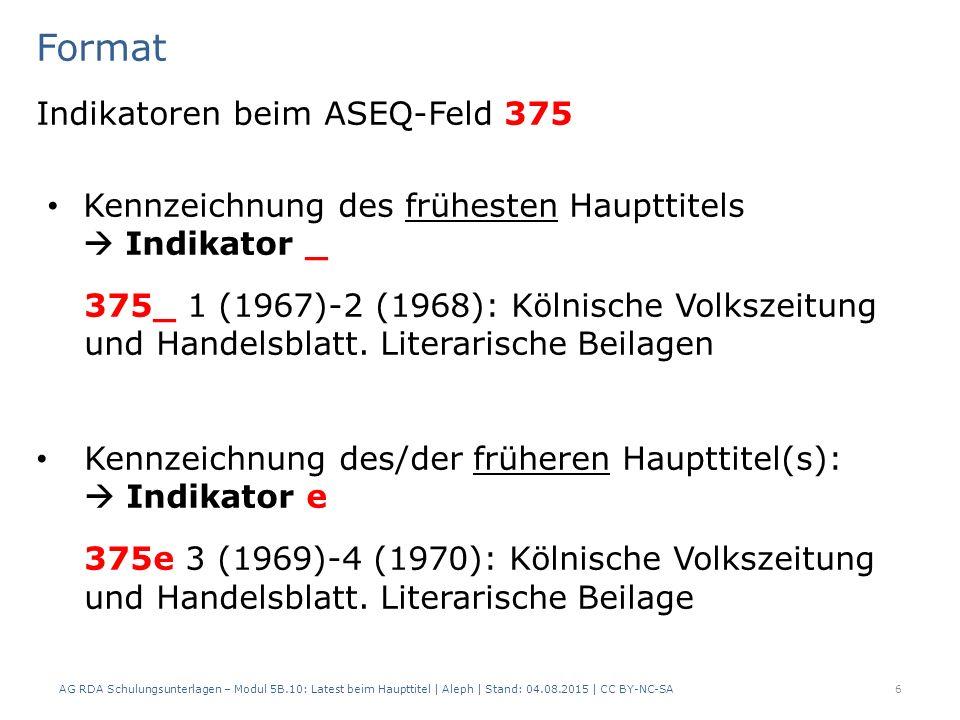 Format Indikatoren beim ASEQ-Feld 375 Kennzeichnung des frühesten Haupttitels  Indikator _ 375_ 1 (1967)-2 (1968): Kölnische Volkszeitung und Handelsblatt.